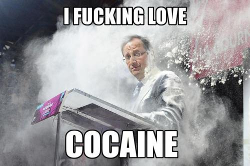 Hollande fucking loves cocaine